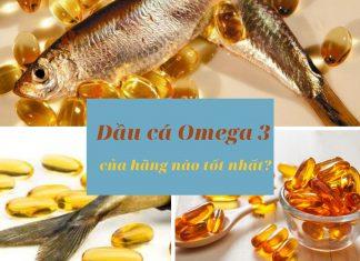 Dầu cá Omega 3 của hãng nào tốt nhất?