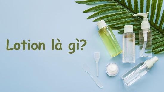 Lotion là một sản phẩm skincare - chăm sóc da hằng ngày bên cạnh bước sử dụng toner